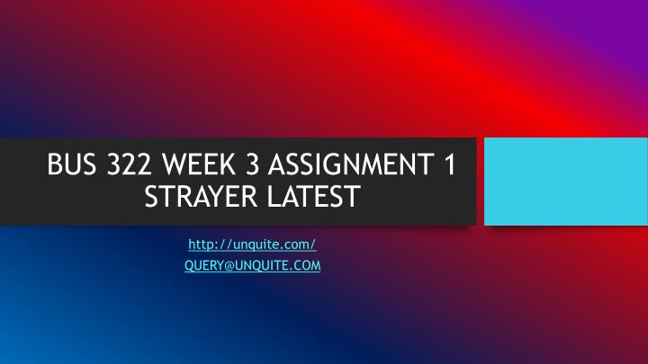 BUS 322 WEEK 3 ASSIGNMENT 1 STRAYER LATEST