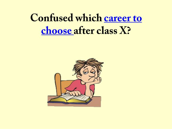 Confused which career to choose after class x