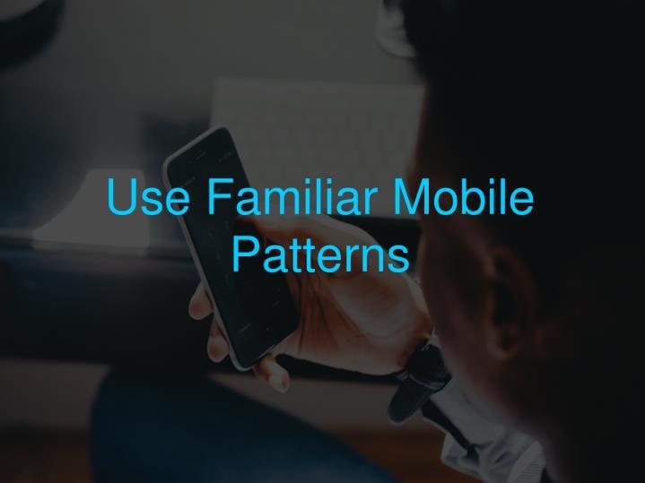 Use Familiar Mobile Patterns