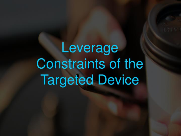 Leverage Constraints of the Targeted Device