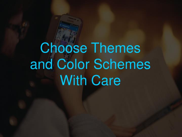 Choose Themes and Color Schemes With Care