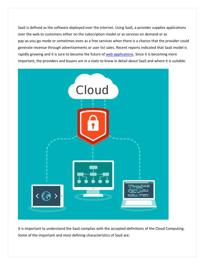 SaaS is defined as the software deployed over the internet. Using SaaS, a provider supplies applications