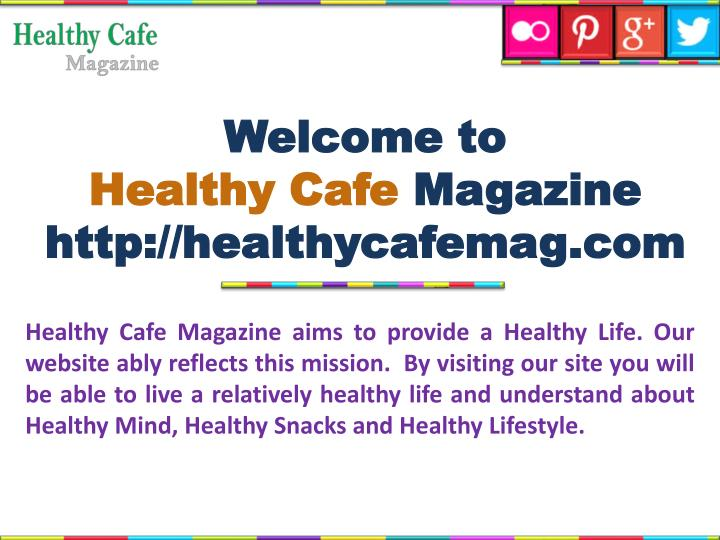 Welcome to healthy cafe magazine http healthycafemag com