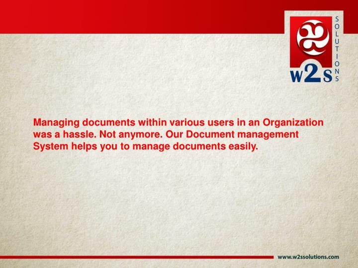 Managing documents within various users in an Organization was a hassle. Not anymore. Our Document m...