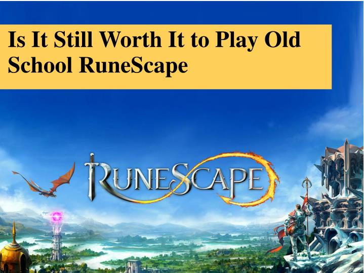 Is it still worth it to play old school runescape