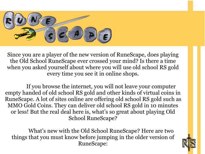 Since you are a player of the new version of RuneScape, does playing the Old School RuneScape ever c...