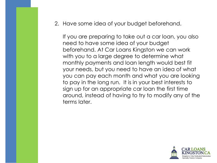 2.	Have some idea of your budget beforehand.