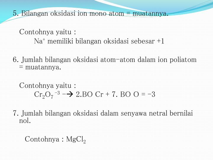 5. Bilangan oksidasi ion mono atom = muatannya.