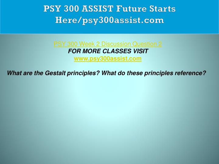PSY 300 ASSIST Future Starts Here/psy300assist.com