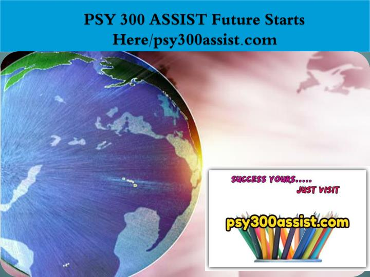 Psy 300 assist future starts here psy300assist com
