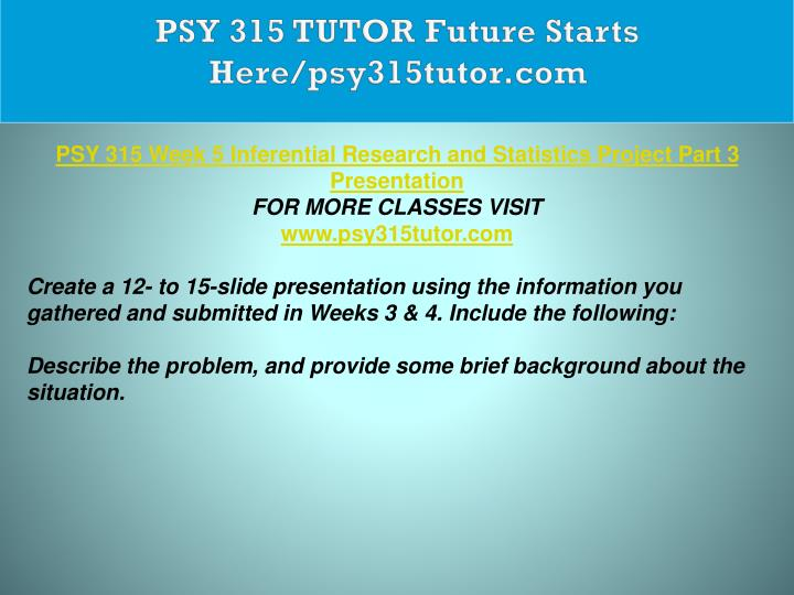 PSY 315 TUTOR Future Starts Here/psy315tutor.com