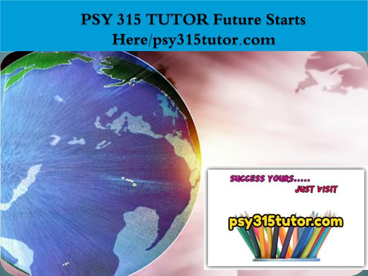 Psy 315 tutor future starts here psy315tutor com
