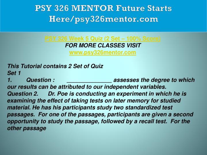 PSY 326 MENTOR Future Starts Here/psy326mentor.com