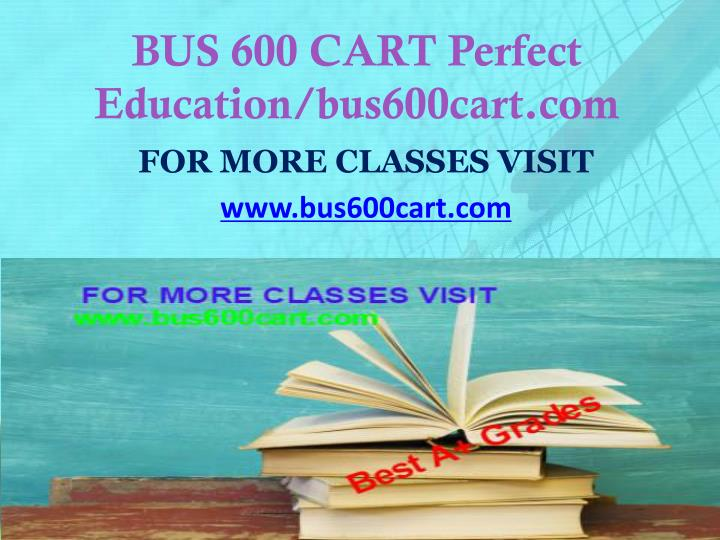 BUS 600 CART Perfect Education/bus600cart.com