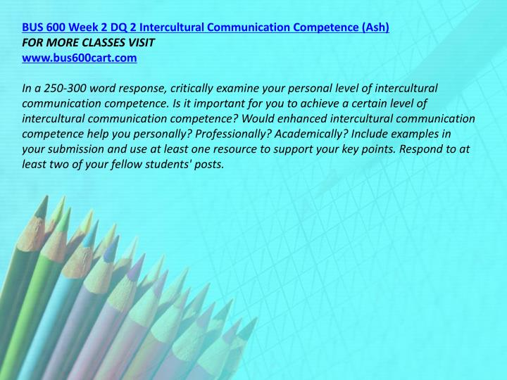 BUS 600 Week 2 DQ 2 Intercultural Communication Competence (Ash)
