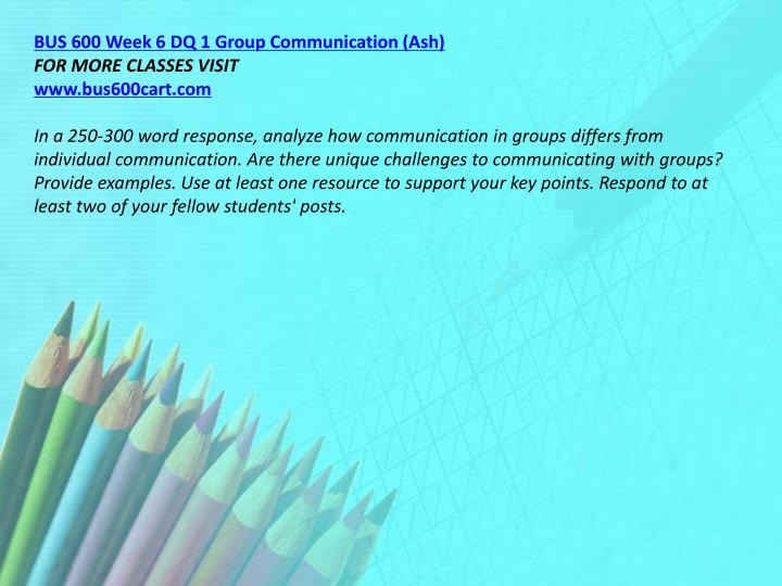 BUS 600 Week 6 DQ 1 Group Communication (Ash)
