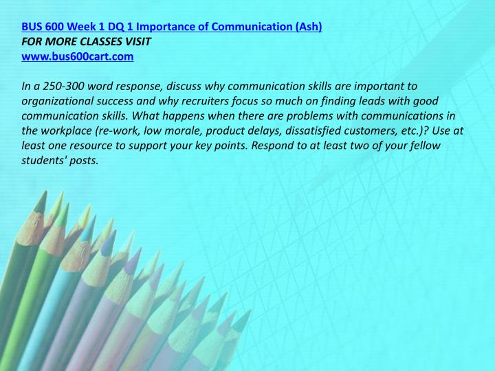 BUS 600 Week 1 DQ 1 Importance of Communication (Ash)