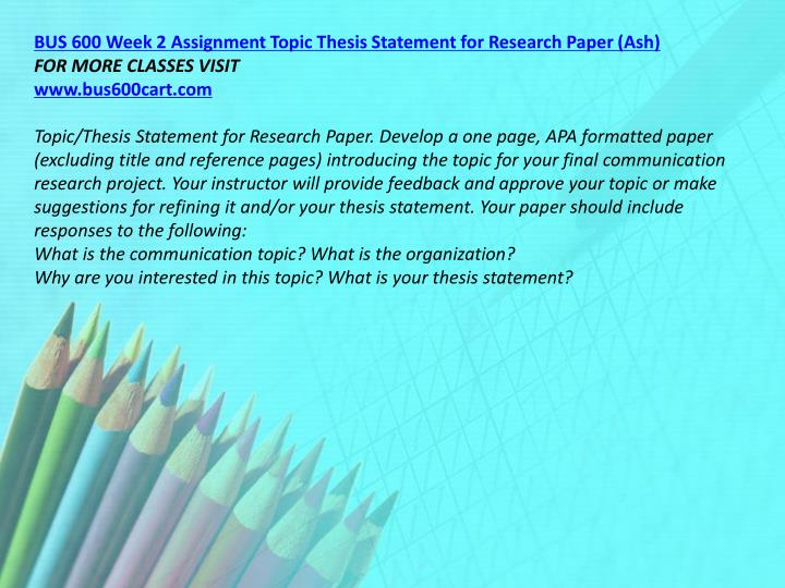 BUS 600 Week 2 Assignment Topic Thesis Statement for Research Paper (Ash)