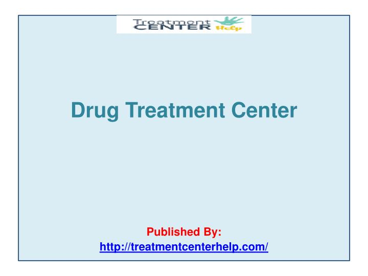 drug treatment center published by http treatmentcenterhelp com