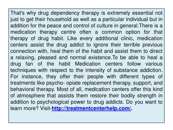 That's why drug dependency therapy is extremely essential not just to get their household as well as a particular individual but in addition for the peace and control of culture in
