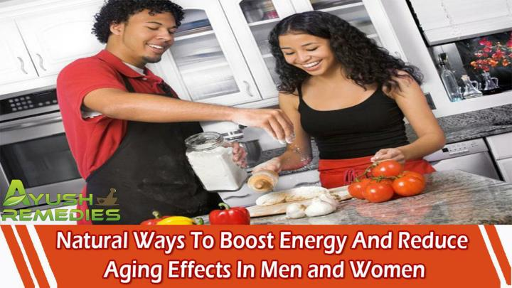 Natural ways to boost energy and reduce aging effects in men and women