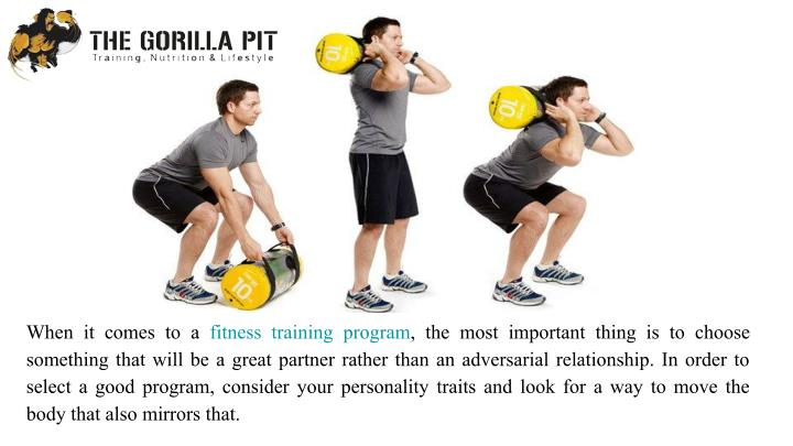 When it comes to a fitness training program, the most important thing is to choose