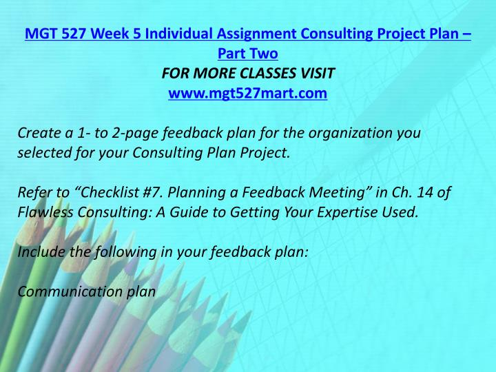 MGT 527 Week 5 Individual Assignment Consulting Project Plan – Part Two