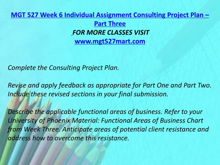 MGT 527 Week 6 Individual Assignment Consulting Project Plan – Part Three
