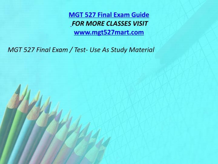 MGT 527 Final Exam Guide
