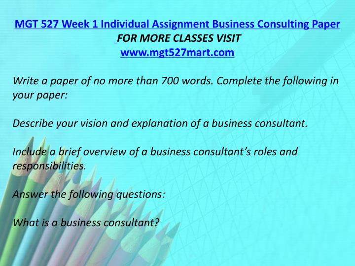 MGT 527 Week 1 Individual Assignment Business Consulting Paper