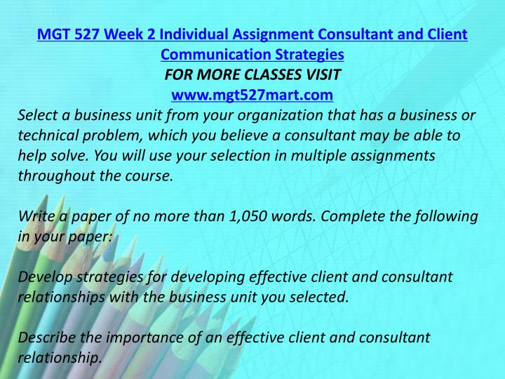 MGT 527 Week 2 Individual Assignment Consultant and Client Communication Strategies