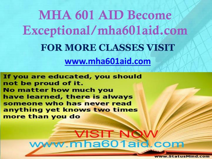 MHA 601 AID Become Exceptional/mha601aid.com