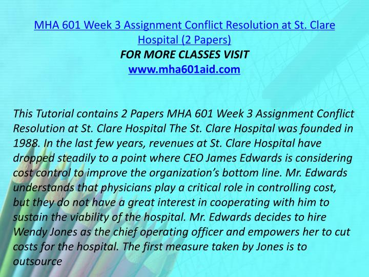 MHA 601 Week 3 Assignment Conflict Resolution at St. Clare Hospital (2 Papers)