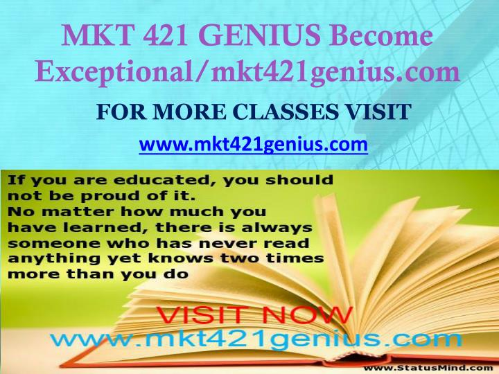 MKT 421 GENIUS Become Exceptional/mkt421genius.com