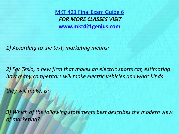 MKT 421 Final Exam Guide 6