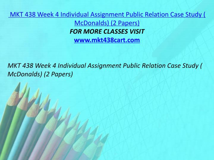 MKT 438 Week 4 Individual Assignment Public Relation Case Study ( McDonalds) (2 Papers)