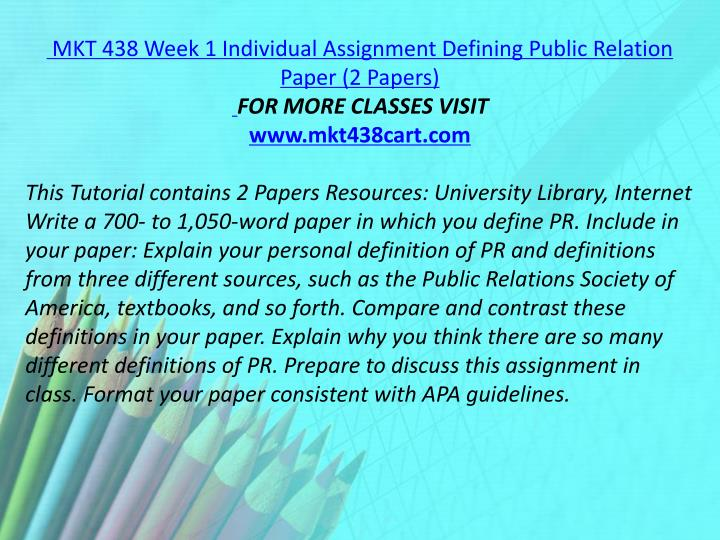 MKT 438 Week 1 Individual Assignment Defining Public Relation Paper (2 Papers)