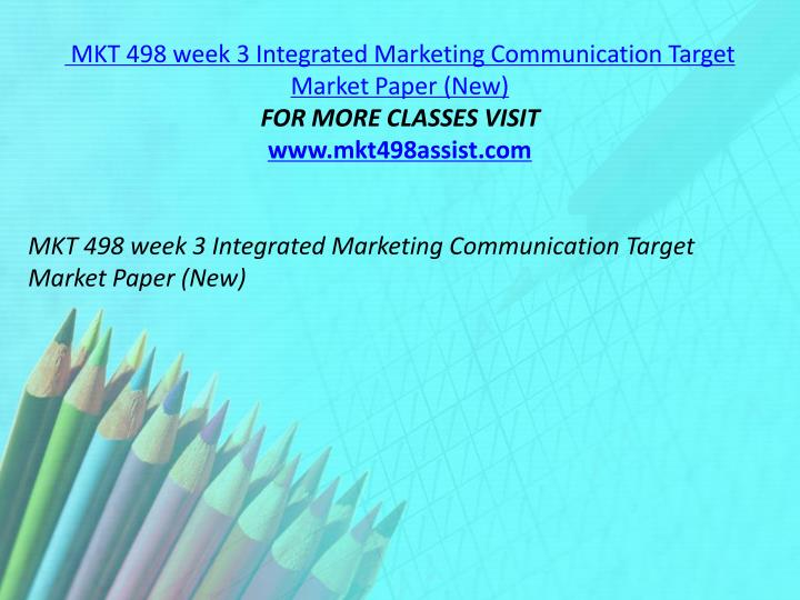 MKT 498 week 3 Integrated Marketing Communication Target Market Paper (New)