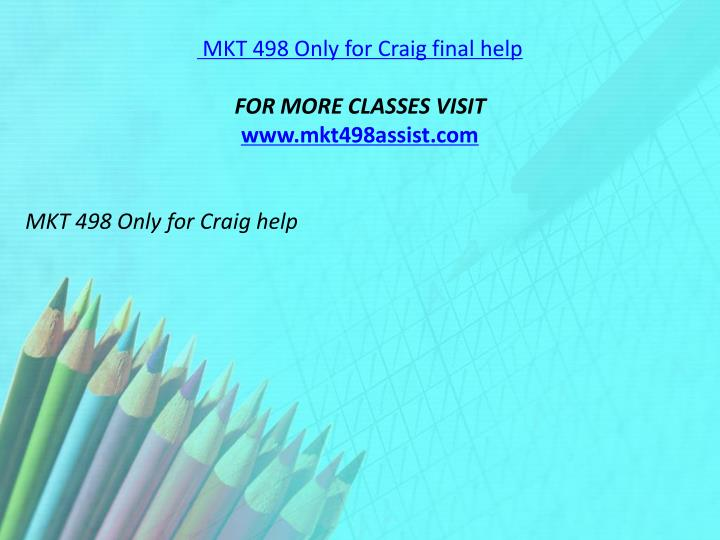 MKT 498 Only for Craig final help