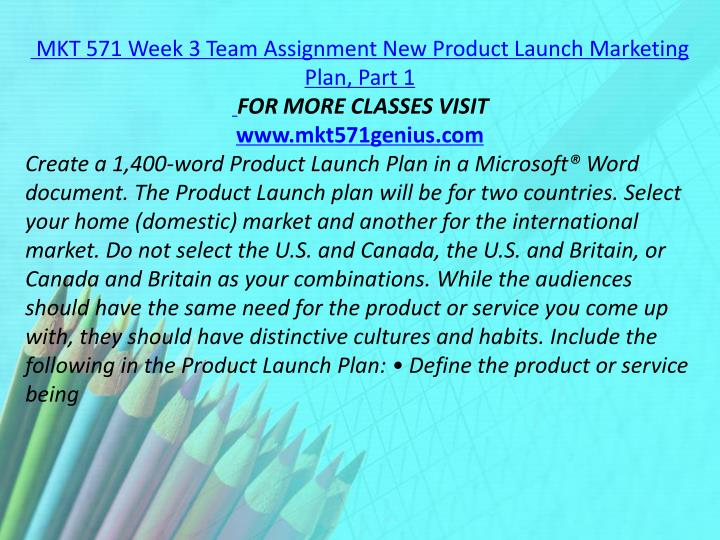 MKT 571 Week 3 Team Assignment New Product Launch Marketing Plan, Part 1