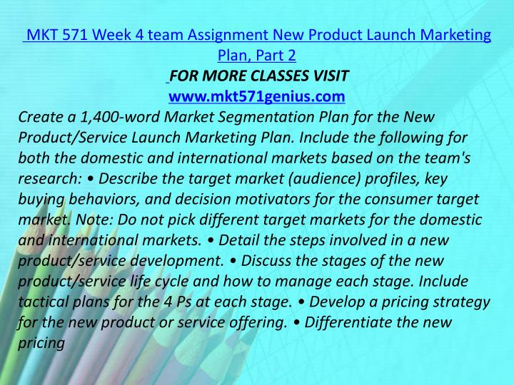 MKT 571 Week 4 team Assignment New Product Launch Marketing Plan, Part 2