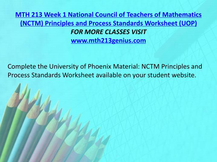 MTH 213 Week 1 National Council of Teachers of Mathematics (NCTM) Principles and Process Standards Worksheet (UOP)