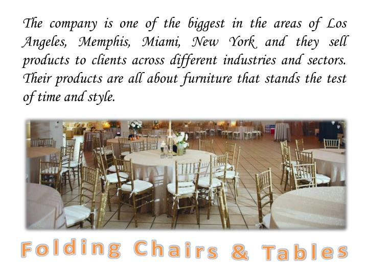 The company is one of the biggest in the areas of Los Angeles, Memphis, Miami, New York and they sell products to clients across different industries and sectors. Their products are all about furniture that stands the test of time and style.