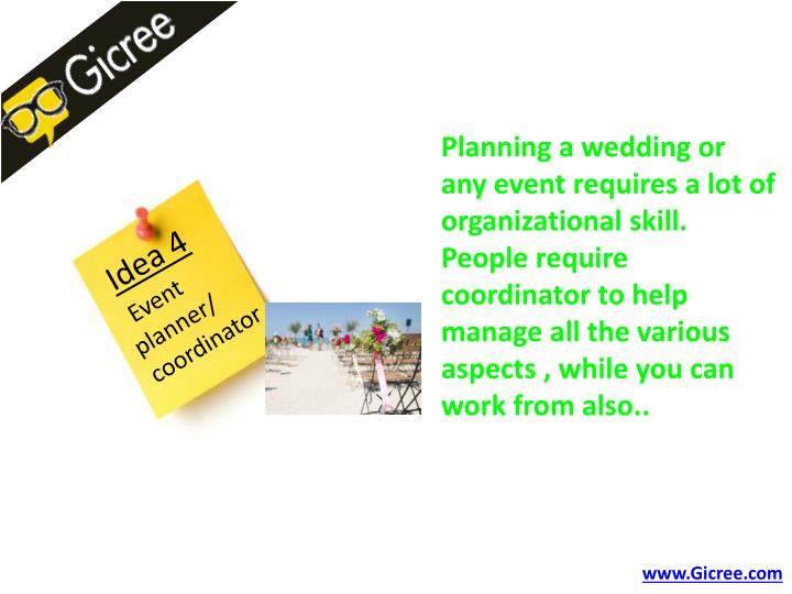 Planning a wedding or any event requires a lot of organizational skill. People require coordinator to help manage all the various aspects , while you can work from also..