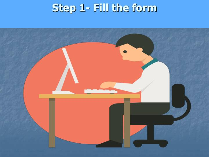 Step 1 fill the form