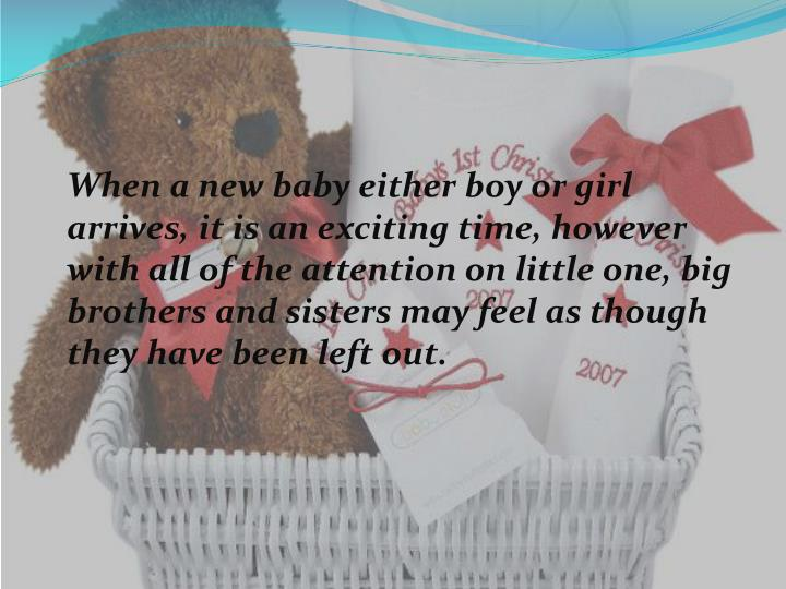 When a new baby either boy or girl arrives, it is an exciting time, however with all of the attentio...