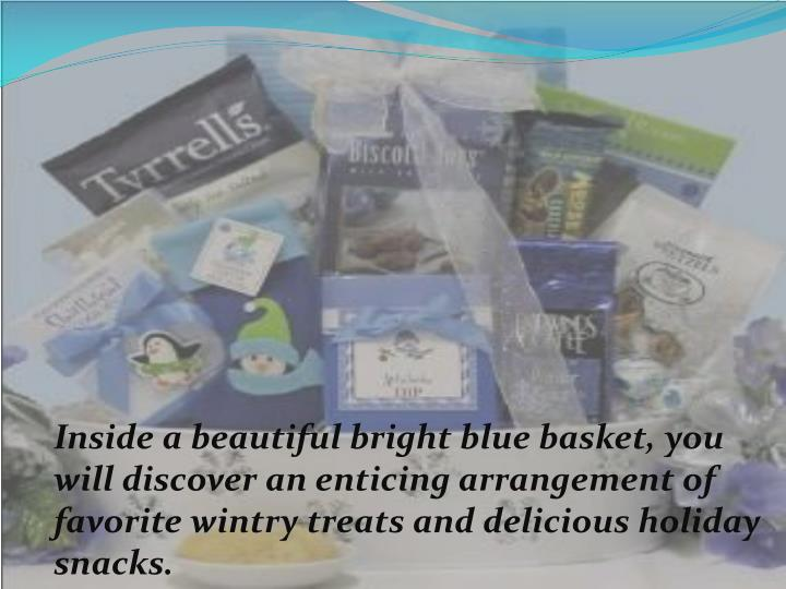Inside a beautiful bright blue basket, you will discover an enticing arrangement of favorite wintry treats and delicious holiday snacks.