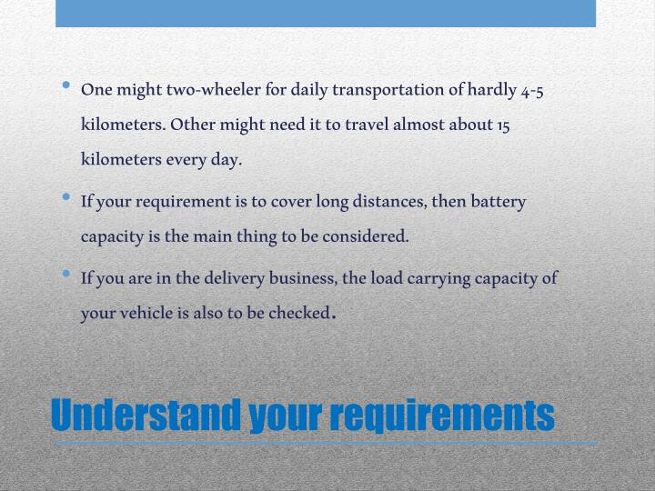 Understand your requirements