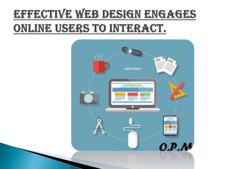 Effective web design engages online users to interact.