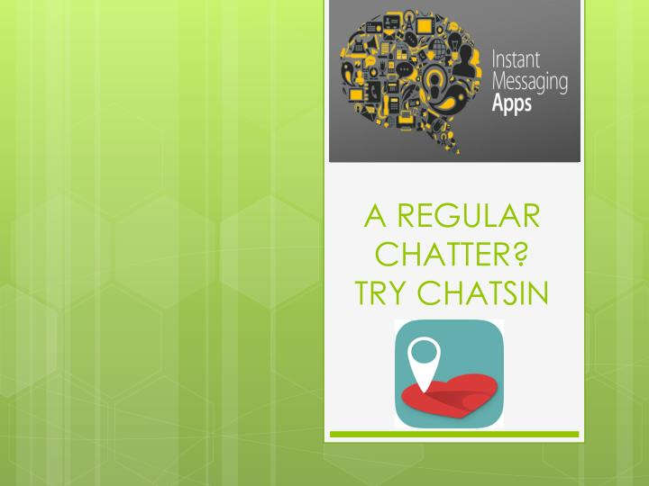 A regular chatter try chatsin